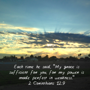 "scripture verse with sunrise as background. But he said to me, ""My grace is sufficient for you, for my power is made perfect in weakness."" Therefore I will boast all the more gladly about my weaknesses"
